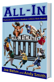 """All In: Playbook to Become a Student Athlete Role Model"", a book by Joe Behm and Andy Smith"