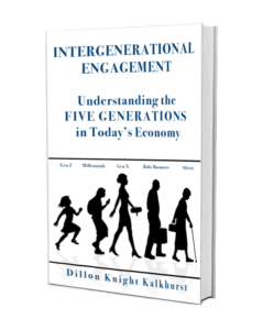 "Cover art for ""Intergenerational Engagement: Understanding the FIVE GENERATIONS in Today's Economy"" book by Dillon Knight Kalkhurst"